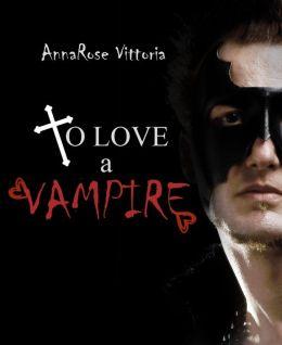 To Love A Vampire: Dark Vampire Knight Series: Book One
