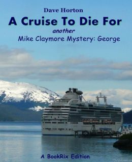 A Cruise To Die For: another Mike Claymore Mystery: George