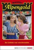Book Cover Image. Title: Alpengold - Folge 182:  Ihr Liebster war verschwunden, Author: Traudl Anrainer