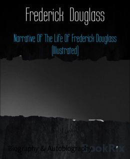 Narrative Of The Life Of Frederick Douglass (Illustrated)