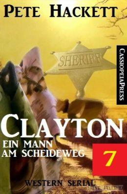 Clayton - ein Mann am Scheideweg, Band 7 (Western-Serial)