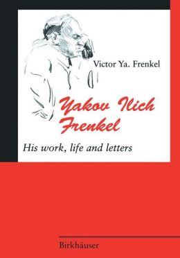 Yakov Ilich Frenkel: His Work, Life and Letters
