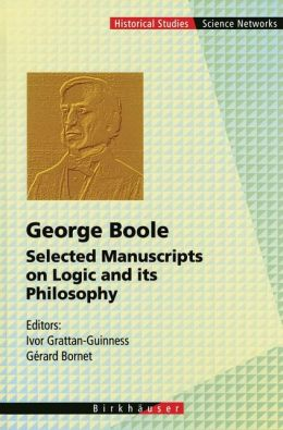 George Boole: Selected Manuscripts on Logic and its Philosophy