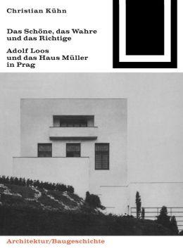 Das Schone, das Wahre und das Richtige: Adolf Loos und das Haus Müller in Prag
