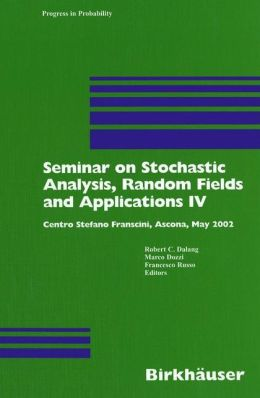 Seminar on Stochastic Analysis, Random Fields and Applications IV: Centro Stefano Franscini, Ascona, May 2002
