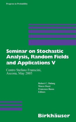 Seminar on Stochastic Analysis, Random Fields and Applications V: Centro Stefano Franscini, Ascona, May 2005