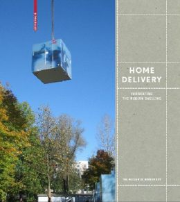 Home Delivery: Fabricating the Modern Dwelling