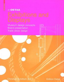 In Detail: Exhibitions and Displays: Museum design concepts, Brand presentation, Trade-fair design