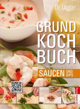 Grundkochbuch - Einzelkapitel Saucen und Dips : Kochen lernen Schritt für Schritt