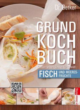 Grundkochbuch - Einzelkapitel Fisch und Meeresfrüchte : Kochen lernen Schritt für Schritt