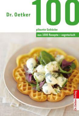 100 vegetarische pikante Gebäcke : aus 1000 Rezepte vegetarisch