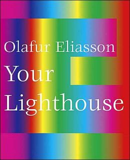 Olafur Eliasson: Your Light House: Working with Light 1991-2004