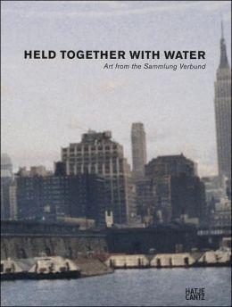 Held Together with Water: Art from the Sammlung Verbund