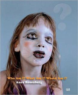 Aura Rosenberg: Who Am I, What Am I, Where Am I?