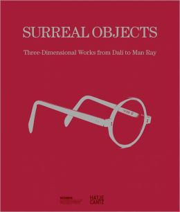 Surreal Objects: Sculptures and Objects from Dalí to Man Ray