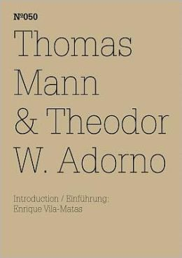 Thomas Mann & Theodor W. Adorno: An Exchange: 100 Notes, 100 Thoughts: Documenta Series 050