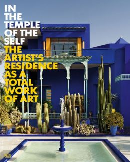 In the Temple of the Self: The Artist's Residence as a Total Work of Art