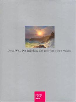Neue Welt: Die Erfindung der amerikanischen Malerei