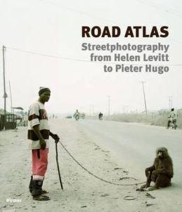 Road Atlas: Streetphotography from Helen Levitt to Pieter Hugo