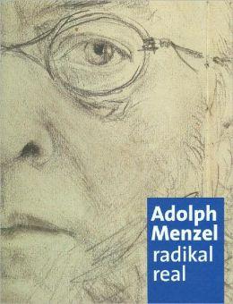 Adolph Menzel: Radikal Real