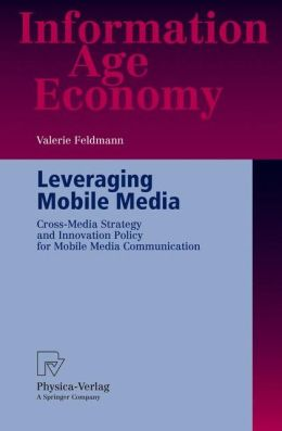 Leveraging Mobile Media: Cross-Media Strategy and Innovation Policy for Mobile Media Communication