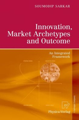 Innovation, Market Archetypes and Outcome: An Integrated Framework