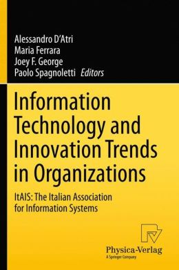 Information Technology and Innovation Trends in Organizations: ItAIS: The Italian Association for Information Systems