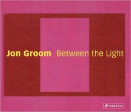 Jon Groom: Between the Light: Paintings and Watercolors 2002-2006