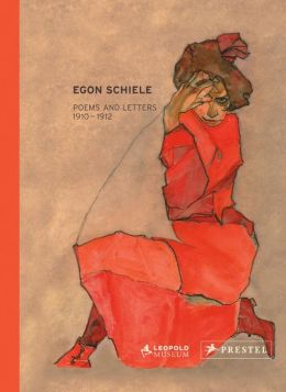 Egon Schiele: Poems and Letters 1910-1912