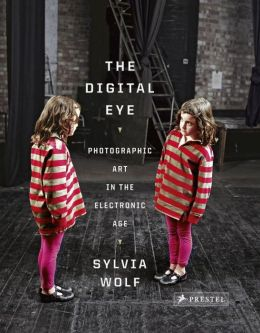 The Digital Eye: Photographic Art in the Electric Age