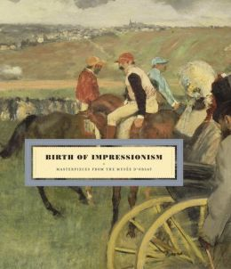 Birth of Impressionism: Masterpieces from the Musee D'Orsay