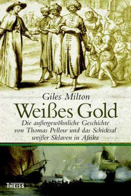 Weißes Gold: Die außergewöhnliche Geschichte von Thomas Pellow und das Schicksal weißer Sklaven in Afrika