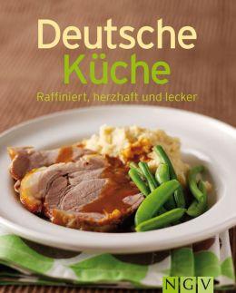 Deutsche Küche: Unsere 100 besten Rezepte in einem Kochbuch by Naumann & Göbel Verlag ...