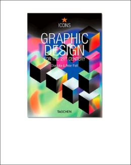 Graphic Design for the 21st Century: 100 of the World's Best Graphic Designers