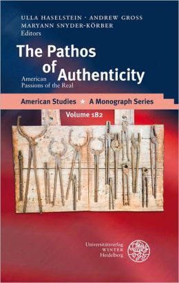 The Pathos of Authenticity: American Passions of the Real