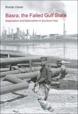 Basra, the Failed Gulf State: Separatism and Nationalism in Southern Iraq