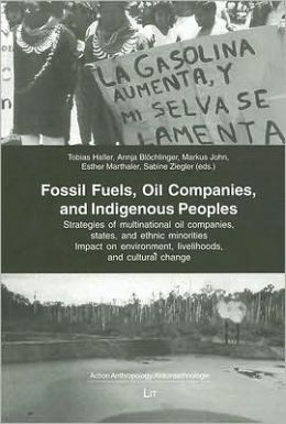 Fossil Fuels, Oil Companies, and Indigenous Peoples: Strategies of Multinational Oil Companies, States and Ethnic Minorities. Impact on Environment,