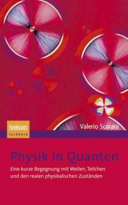 Physik in Quanten: Eine kurze Begegnung mit Wellen, Teilchen und den realen physikalischen Zustanden