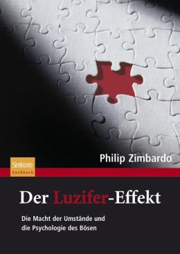 Der Luzifer-Effekt: Die Macht der Umstande und die Psychologie des Bosen