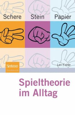 Schere, Stein, Papier: Spieltheorie im Alltag (Rock, Paper, Scissors: Game Theory in Everyday Life)