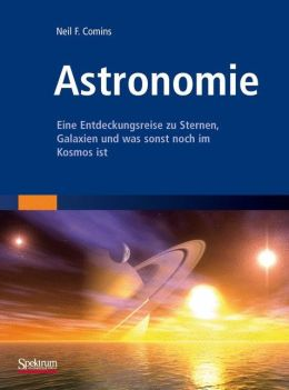 Astronomie: Eine Entdeckungsreise zu Sternen, Galaxien und was sonst noch im Kosmos ist