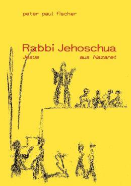 Rabbi Jehoschua/Jesus aus Nazaret