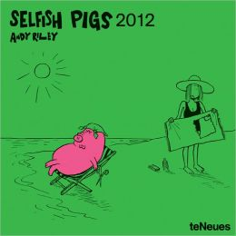 2012 Andy Riley Selfish Pigs Wall Calendar