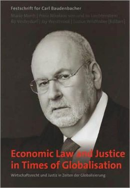 Economic Law and Justice in Times of Globalisation: Festschrift fur Carl Baudenbacher
