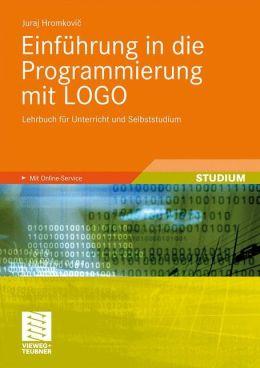 Einfuhrung in die Programmierung mit LOGO: Lehrbuch fur Unterricht und Selbststudium