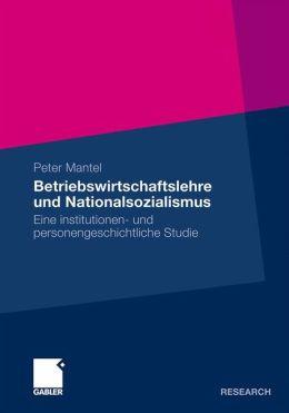Betriebswirtschaftslehre und Nationalsozialismus: Eine institutionen- und personengeschichtliche Studie