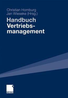 Handbuch Vertriebsmanagement: Strategie - Führung - Informationsmanagement - CRM