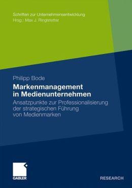Markenmanagement in Medienunternehmen: Ansatzpunkte zur Professionalisierung der strategischen Führung von Medienmarken