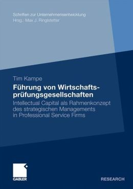 Führung von Wirtschaftsprüfungsgesellschaften: Intellectual Capital als Rahmenkonzept des strategischen Managements in Professional Service Firms