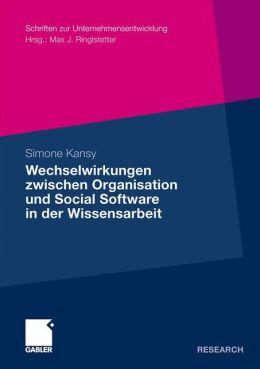 Wechselwirkungen zwischen Organisation und Social Software in der Wissensarbeit